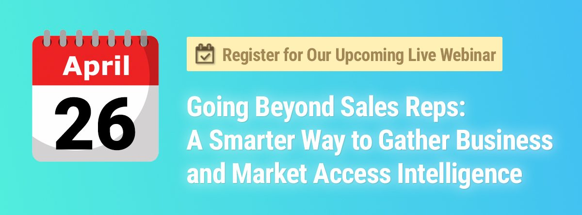 Register for our upcoming live webinar: A Smarter Way to Gather Business and Market Access Intelligence